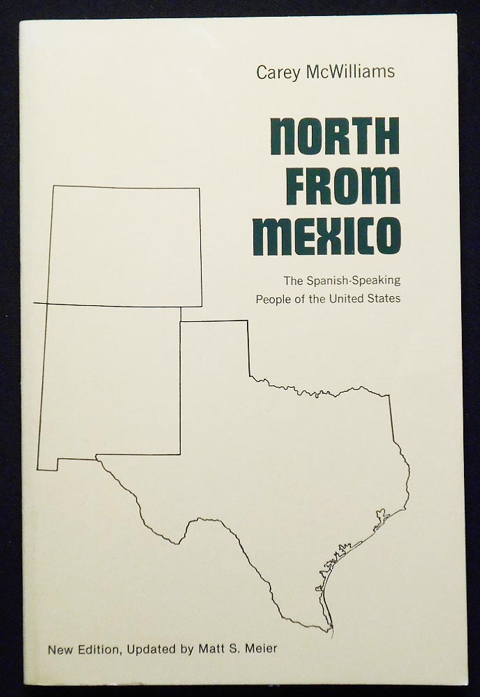 North from Mexico: The Spanish-Speaking People of the United States by Carey McWilliams; New Edition, Updated by Matt S. Meier. Carey McWilliams.