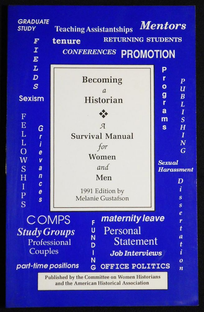 Becoming a Historian: A Survival Manual for Women and Men. Melanie Gustafson.
