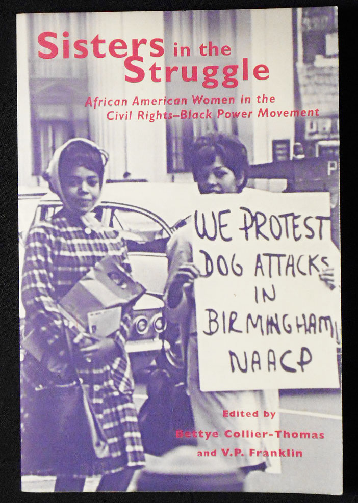Sisters in the Struggle: African American Women in the Civil Rights-Black Power Movement; edited by Bettye Collier-Thomas and V. P. Franklin. Bettye Collier-Thomas, V. P. Franklin.