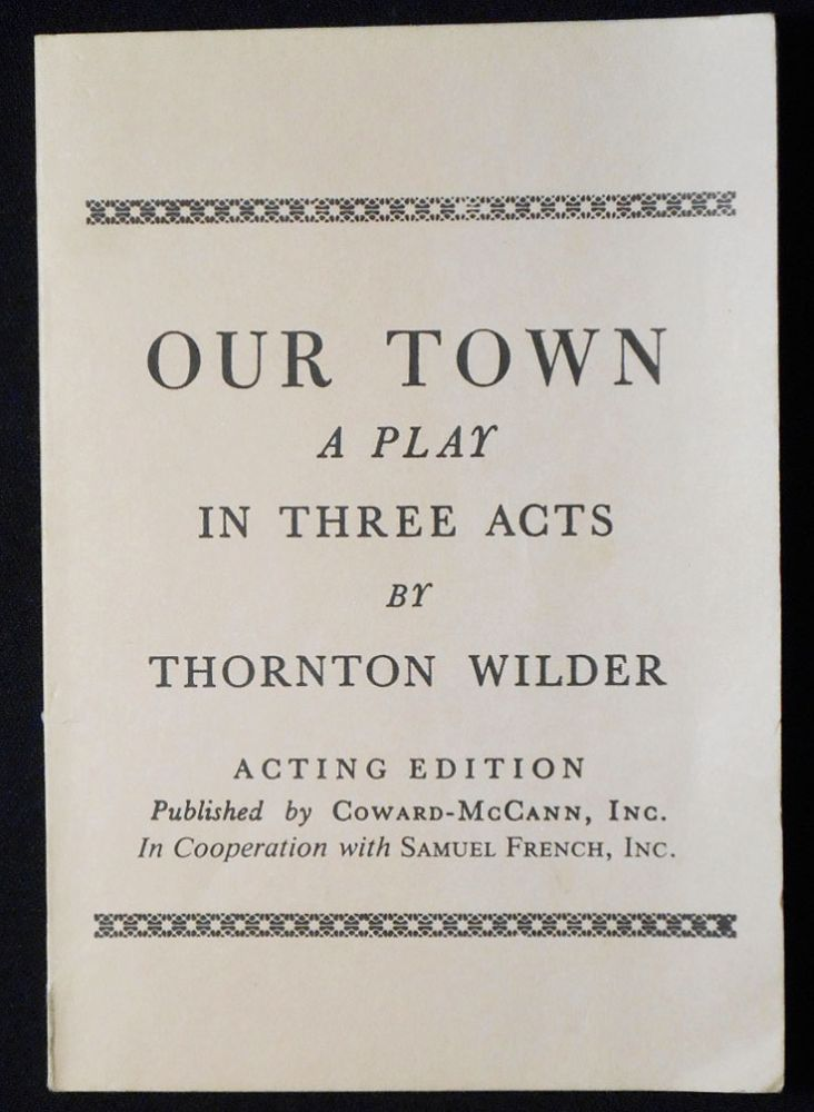 Our Town: A Play in Three Acts by Thornton Wilder [Acting Edition]. Thornton Wilder.
