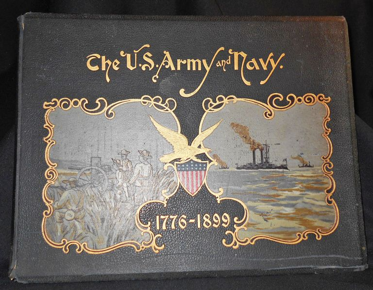 The United States Army and Navy: Their Histories, From the Era of the Revolution to the Close of the Spanish-American War; with Accounts of their Organization, Administration, and Duties. Arthur L. Wagner, J. D. Jerrold Kelley.