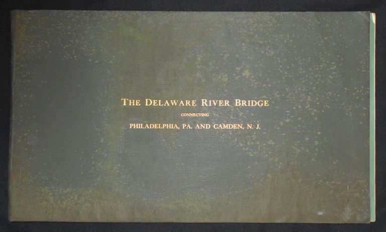 The Bridge Over the Delaware River Connecting Philadelphia, Pa. and Camden, N.J.: Final Report of the Board of Engineers to the Delaware River Bridge Joint Commission of the States of Pennsylvania and New Jersey. Ralph Modjeski, George S. Webster, Laurence A. Ball.