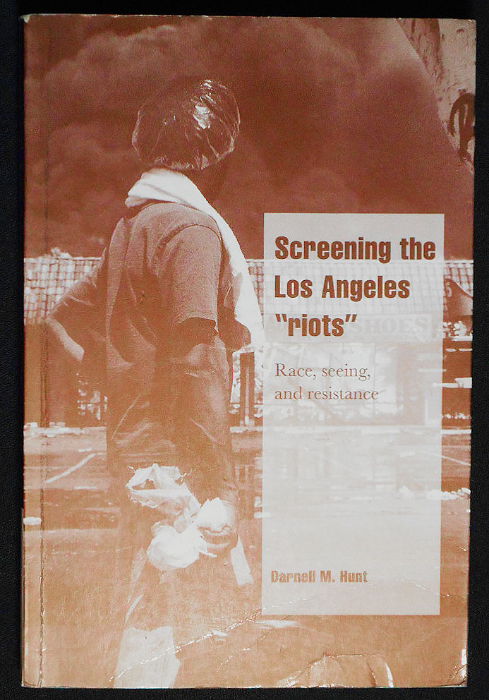 "Screening the Los Angeles ""Riots"": Race, Seeing, and Resistance. Dranell M. Hunt."