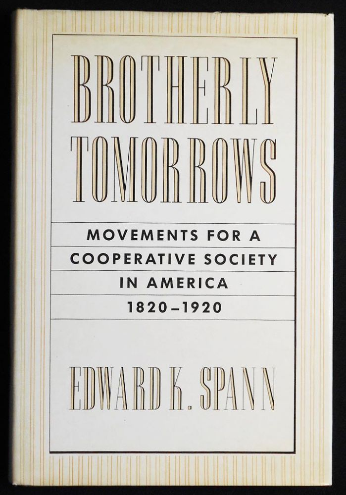 Brotherly Tomorrows: Movements for a Cooperative Society in America 1820-1920. Edward K. Spann.