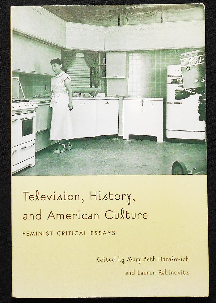 Television, History, and American Culture: Feminist Critical Essays; Edited by Mary Beth Haralovich and Lauren Rabinovitz. Mary Beth Haralovich, Lauren Rabinovitz.