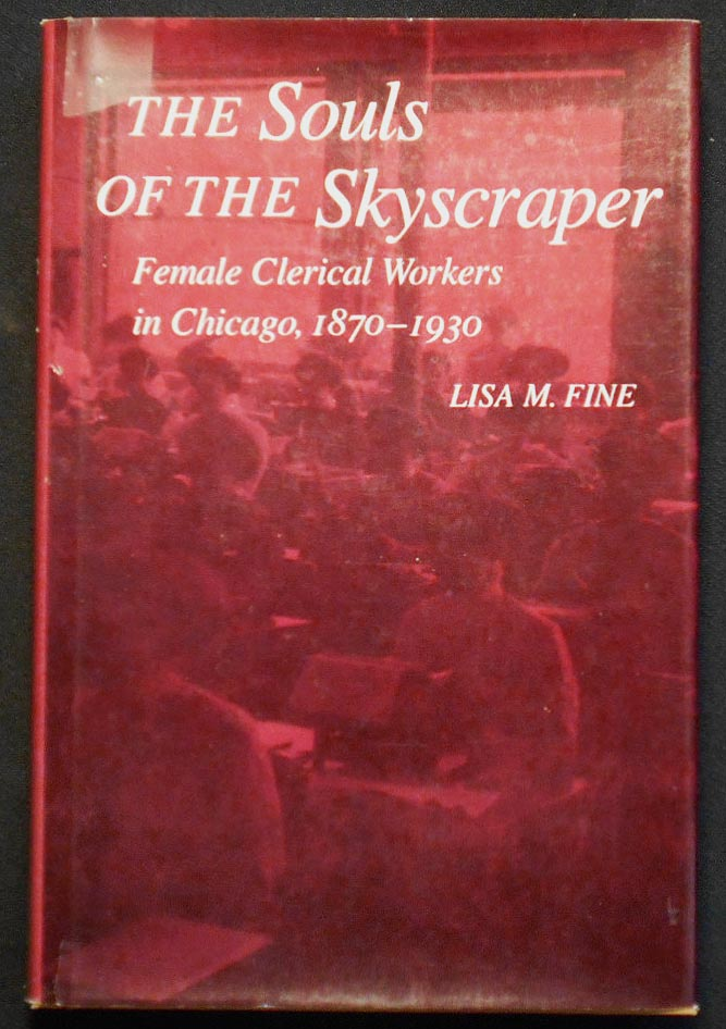 The Souls of the Skyscraper: Female Clerical Workers in Chicago, 1870-1930. Lisa M. Fine.