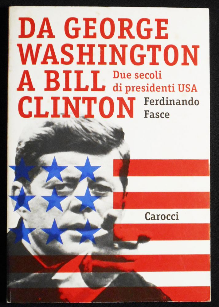 Da George Washington a Bill Clinton: Due Secoli di Presidenti USA. Ferdinando Fasce.