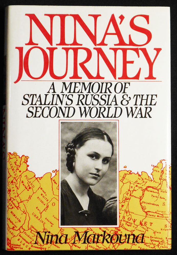 Nina's Journey: A Memoir of Stalin's Russia and the Second World War. Nina Markovna.