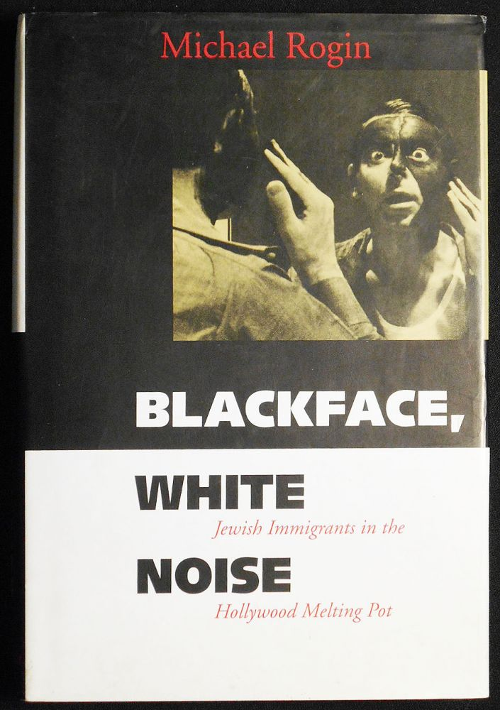 Blackface, White Noise: Jewish Immigrants in the Hollywood Melting Pot. Michael Rogin.
