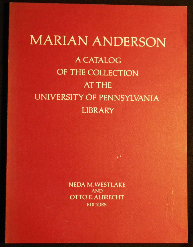 Marian Anderson: A Catalog of the Collection at the University of Pennsylvania Library. Neda M. Westlake, Otto E. Albrecht.