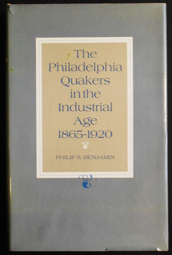 The Philadelphia Quakers in the Industrial Age 1865-1920. Philip S. Benjamin.