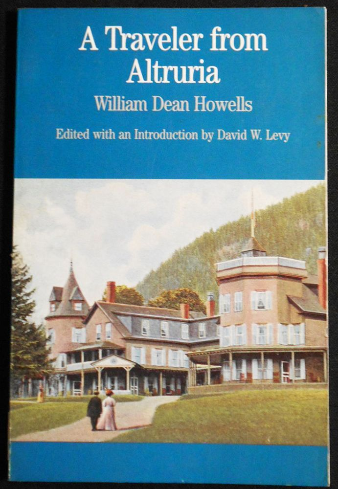 A Traveler from Altruria by William Dean Howells; Edited with a Introduction by David W. Levy. William Dean Howells.