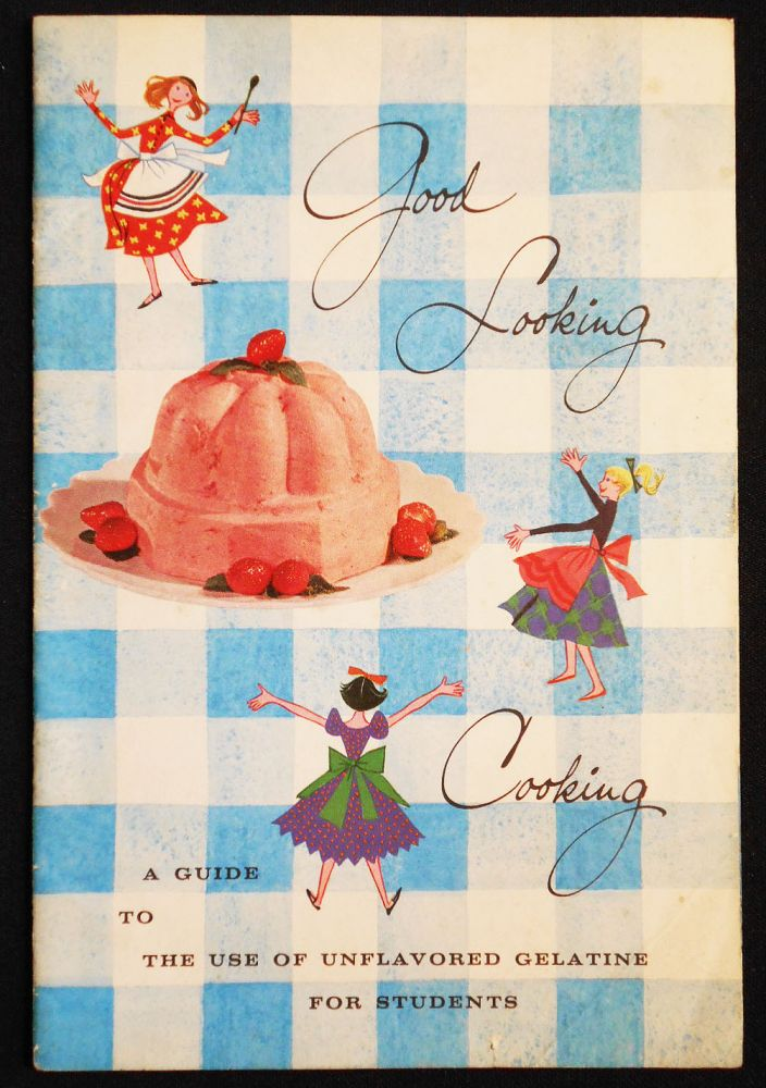Good Looking Cooking: A Guide to the Use of Unflavored Gelatine for Students