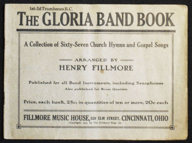 The Gloria Band Book: A Collection of Sixty-Seven Church Hymns and Gospel Songs arranged by Henry Fillmore [1st-2nd trombones]. Henry Fillmore, arranger.