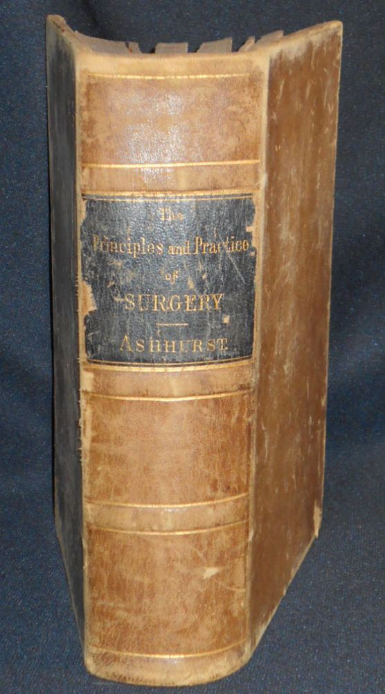 The Principles and Practice of Surgery by John Ashhurst, Jr.; Second Edition enlarged and thoroughly revised. John Ashhurst.