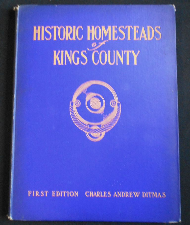 Historic Homesteads of Kings County. Charles Andrew Ditmas.