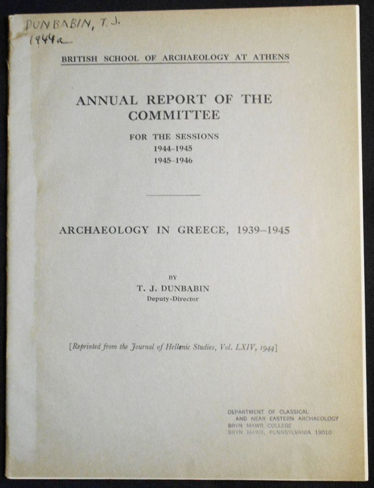Archaeology in Greece, 1939-1945: British School of Archaeology at Athens Annual Report of the Committee for the Sessions 1944-1945 1945-1946. T. J. Dunbabin.