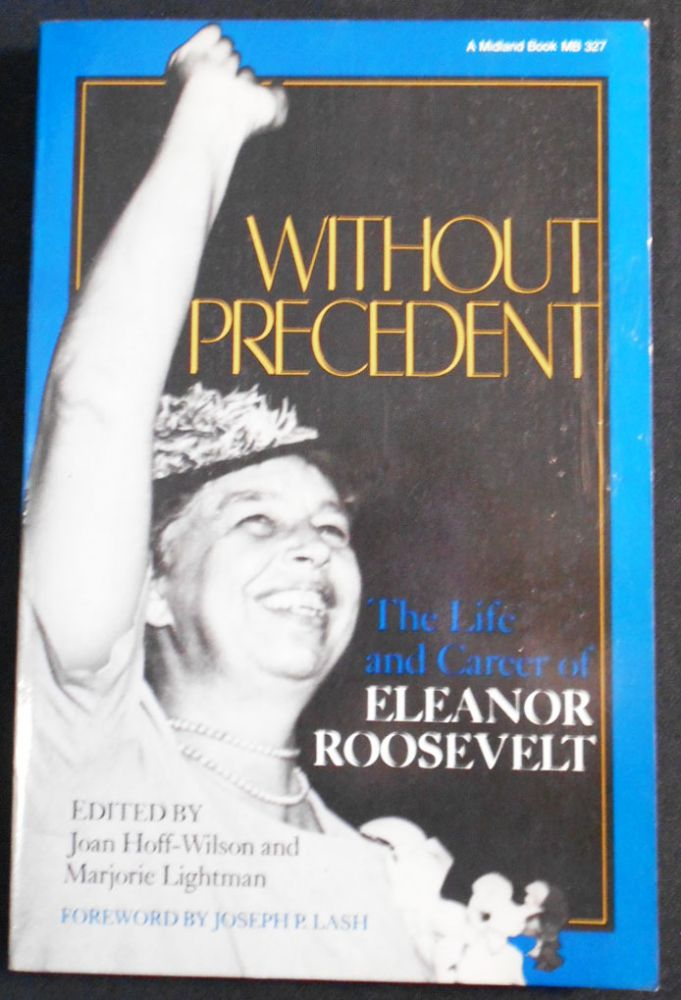 Without Precedent: The Life and Career of Eleanor Roosevelt; Edited by Joan Hoff-Wilson and Marjorie Lightman. Joan Hoff-Wilson, Marjorie Lightman.