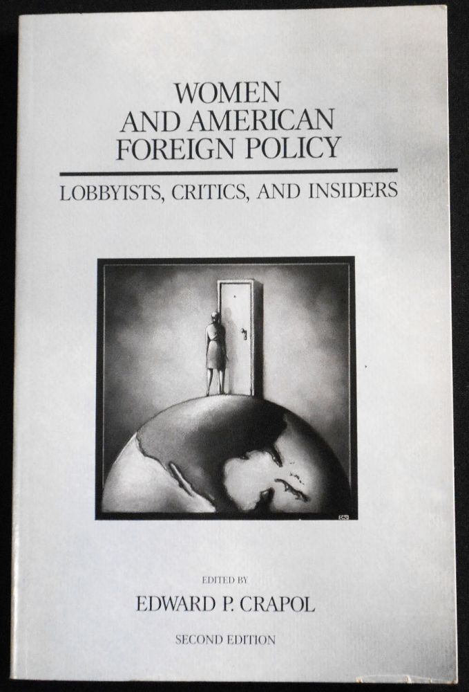 Women and American Foreign Policy: Lobbyists, Critics, and Insiders; edited by Edward P. Crapol. Edward P. Crapol.