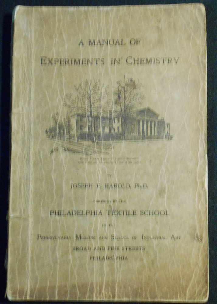 A Manual of Experiments in Chemistry [Philadelphia Textile School]. Joseph F. Harold.