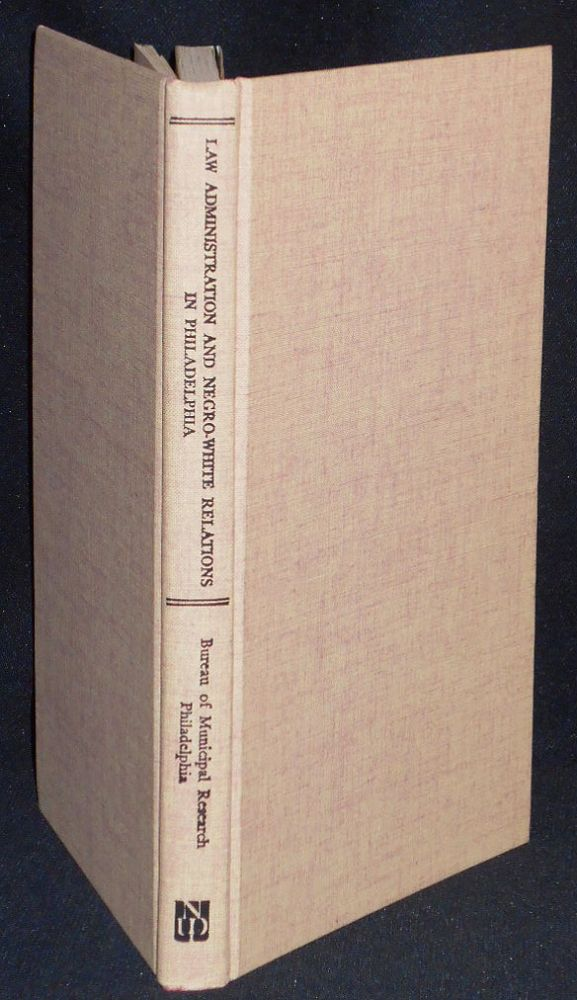 Law Administration and Negro-White Relations in Philadelphia: A Study in Race Relations. G. Gordon Brown.