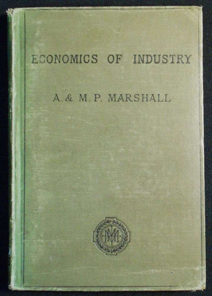 The Economics of Industry. Alfred Marshall, Mary Paley Marshall.