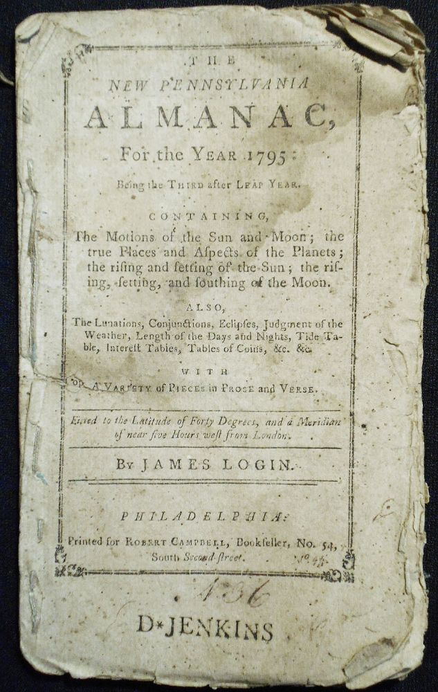 The New Pennsylvania Almanac, For the Year 1795 . . . Fitted to the Latitude of Forty Degrees, and a Meridian of near five Hours west from London by James Login. James Login.