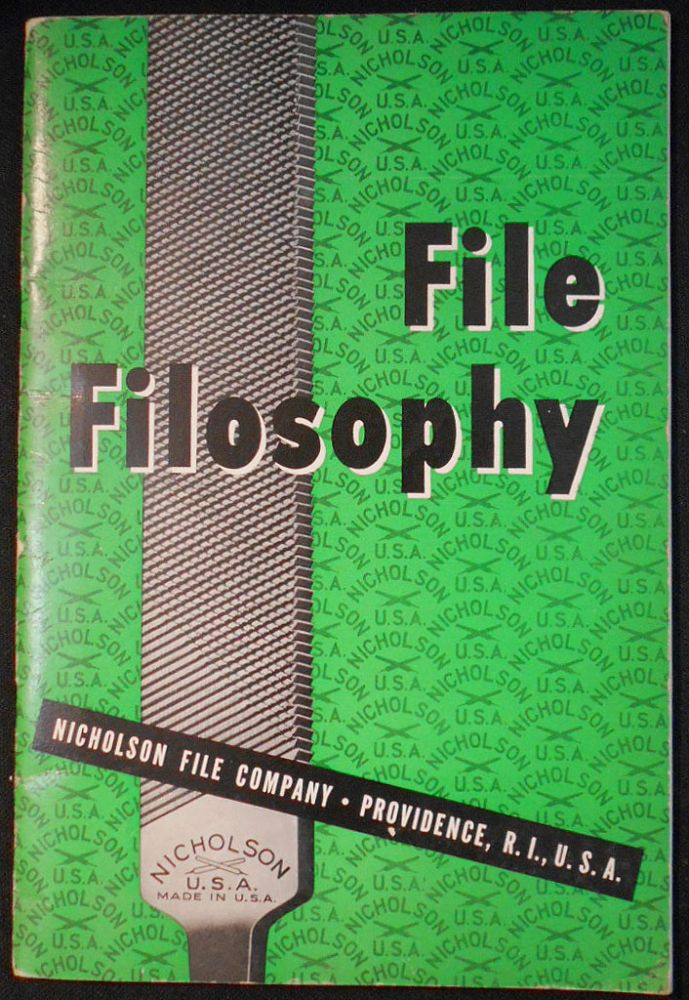 File Filosophy -- being a brief account of the History, Manufacture, Variety and Uses of files in general; and How to Get the Most Out of Files