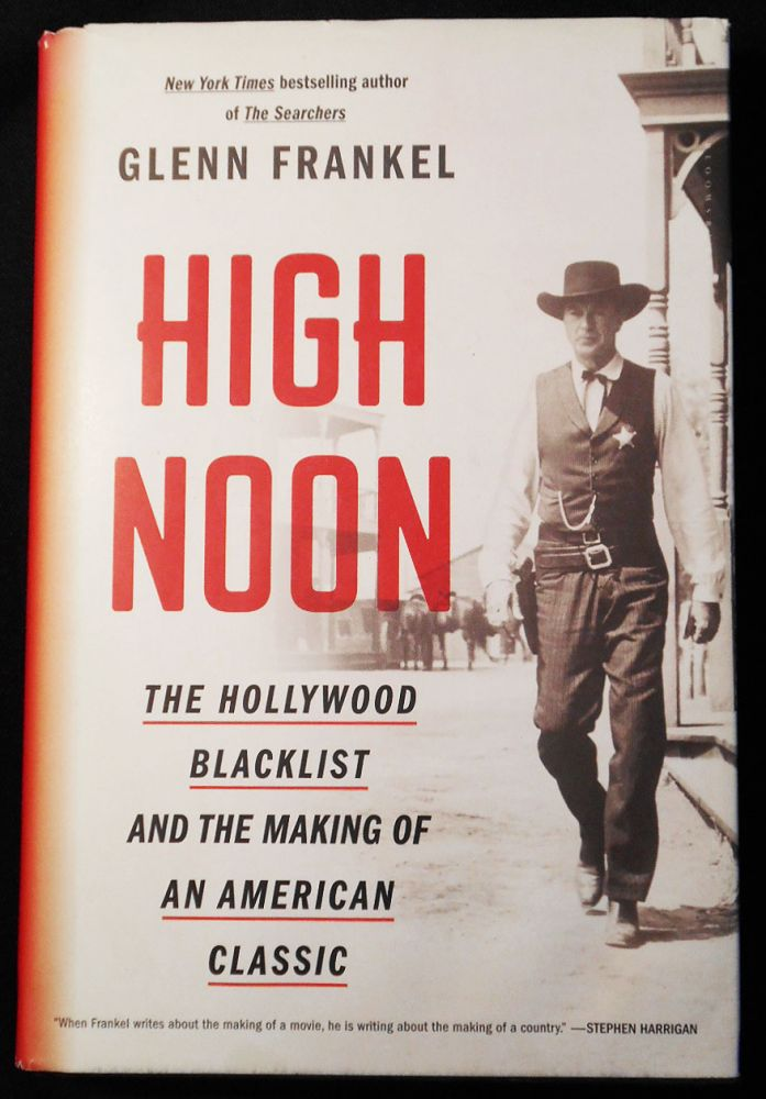 High Noon: The Hollywood Blacklist and the Making of an American Classic. Glenn Frankel.