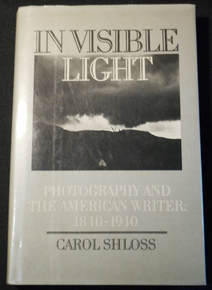 In Visible Light: Photography and the American Writer: 1840-1940. Carol Shloss.