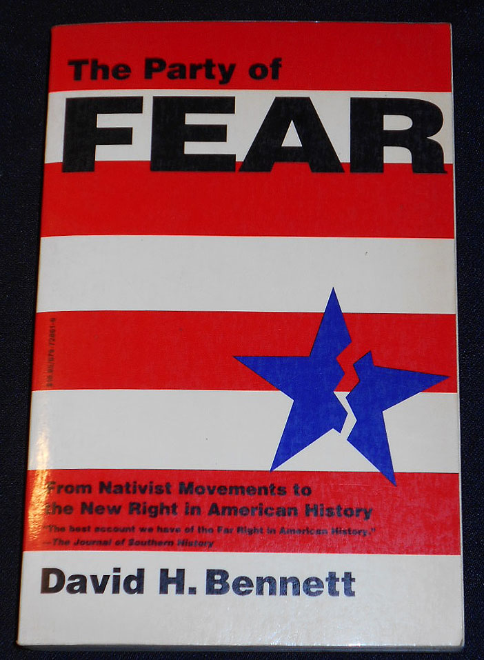 The Party of Fear: From Nativist Movements to the New Right in American History. David H. Bennett.