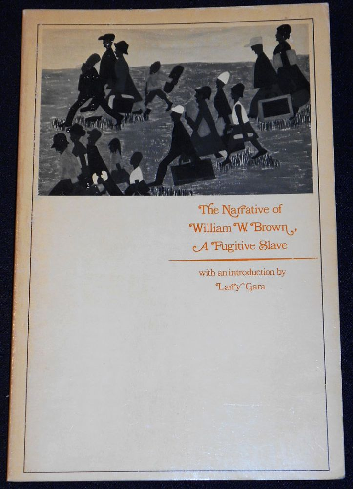The Narrative of William W. Brown a Fugitive Slave and a Lecture Delivered Before the Female Anti-Slavery Society of Salem, 1847; With an Introduction by Larry Bara. William Wells Brown.