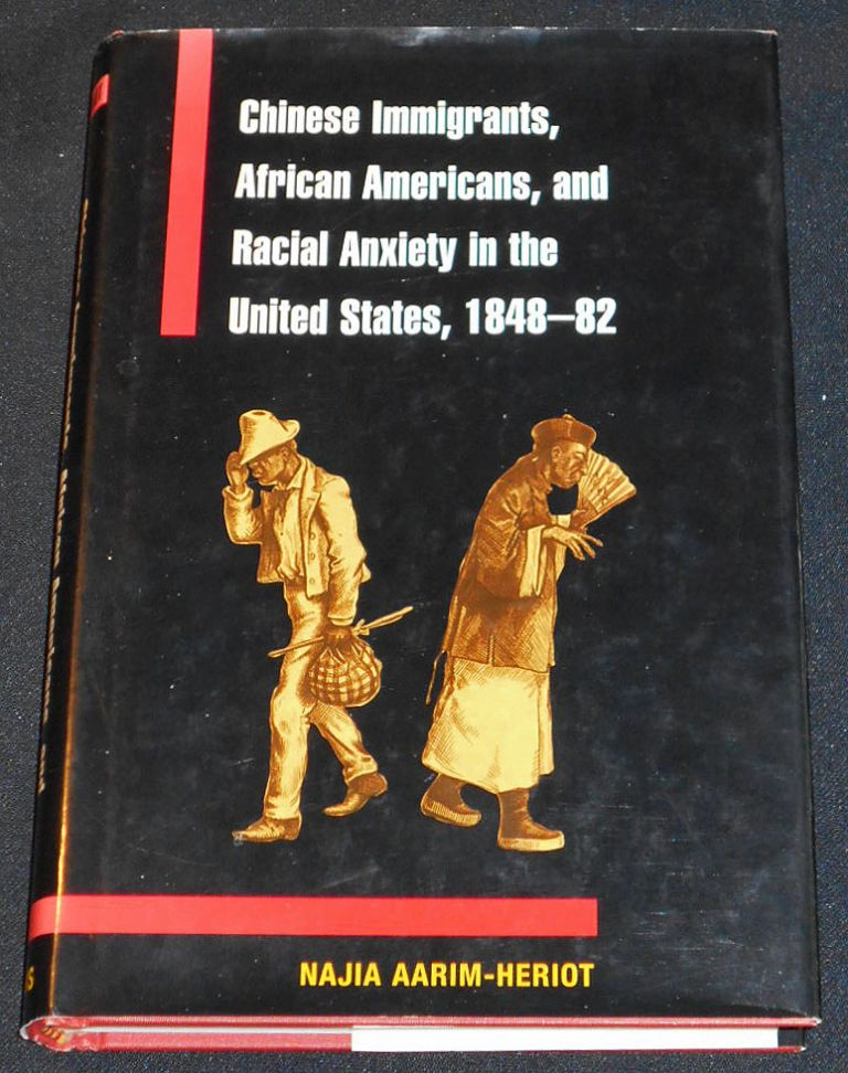 Chinese Immigrants, African Americans, and Racial Anxiety in the United States, 1848-82. Najia Aarim-Heriot.