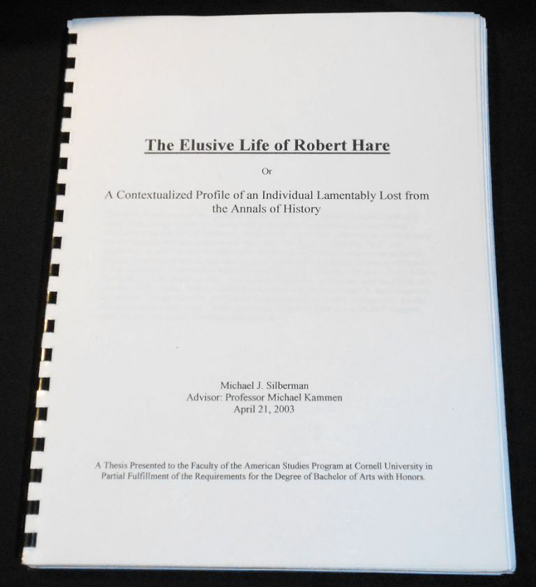 The Elusive Life of Robert Hare, or A Contextualized Profile of an Individual Lamentably Lost from the Annals of History. Michael J. Silberman.