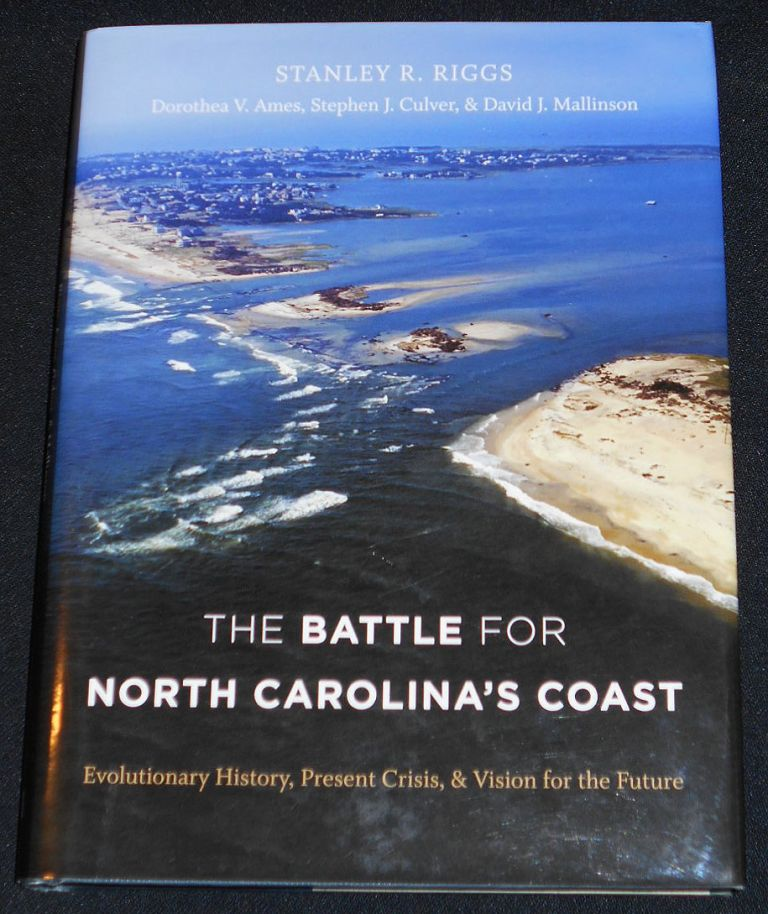 The Battle for North Carolina's Coast: Evolutionary History, Present Crisis, & Vision for the Future; Stanley R. Riggs, Dorothea V. Ames, Stephen J. Culver, & David J. Mallinson. Stanley R. Riggs.