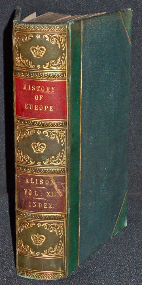 History of Europe from the Commencement of the French revolution in MCDDLXXXIX to the Restoration of the Bourbons in MDCCCXV -- vol. 12 [bound with index volume]. Archibald Alison.
