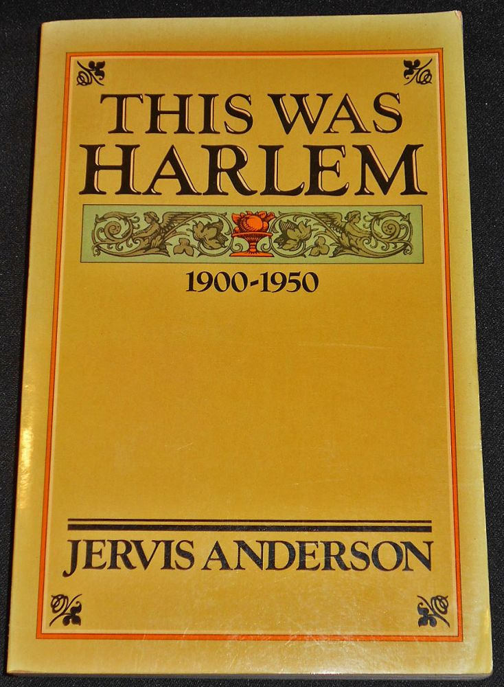 This Was Harlem: A Cultural Portrait, 1900-1950. Jervis Anderson.