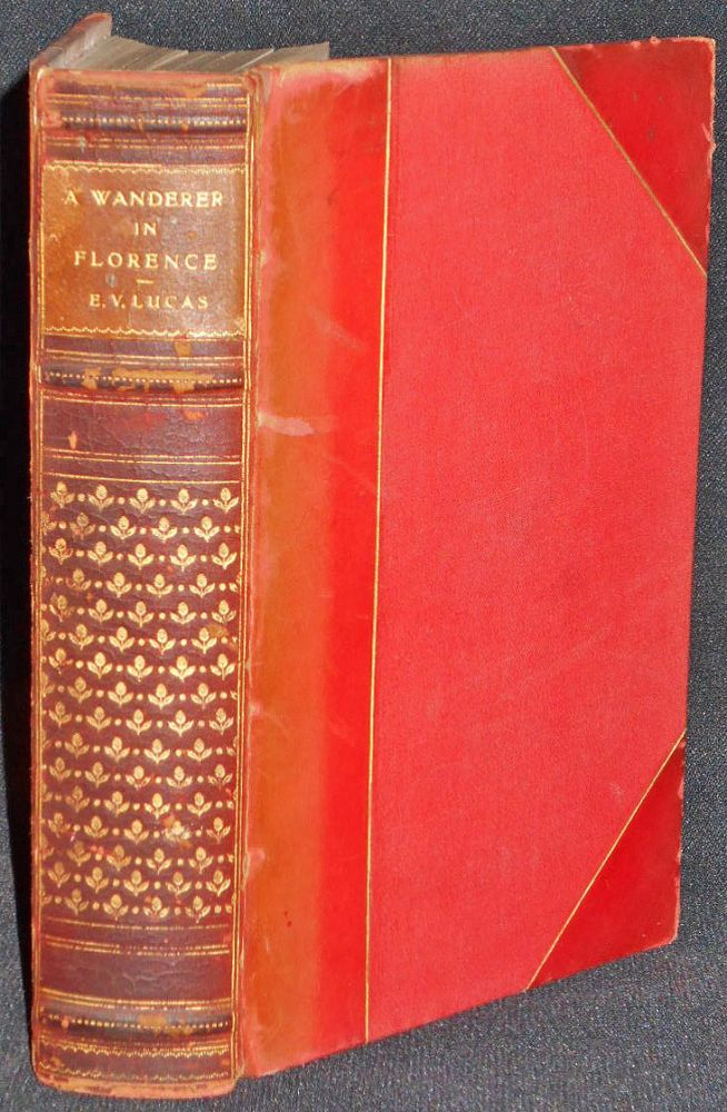 A Wanderer in Florence by E. V. Lucas; With Sixteen Illustrations in Colour by Harry Morley, Thirty-eight Photographs from Paintings and Sculpture and a Map. E. V. Lucas.