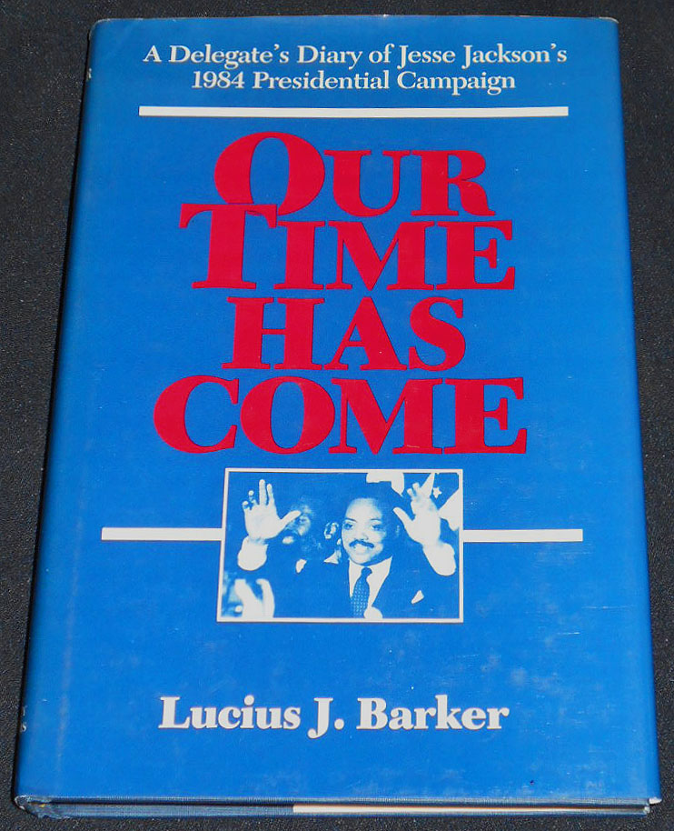 Our Time Has Come: A Delegate's Diary of Jesse Jackson's 1984 Presidential Campaign. Lucius J. Barker.
