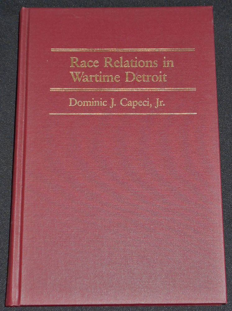 Race Relations in Wartime Detroit: The Sojourner Truth Housing Controversy of 1942. Dominic J. Capeci.