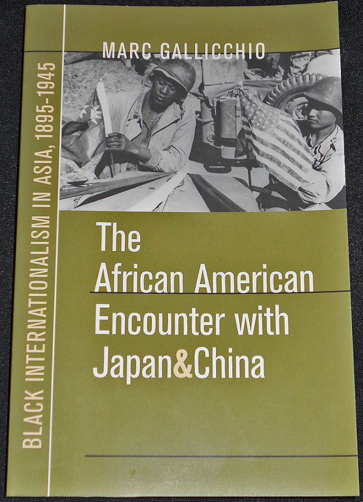 The African American Encounter with Japan and China: Black Internationalism in Asia, 1895-1945. Marc Gallicchio.