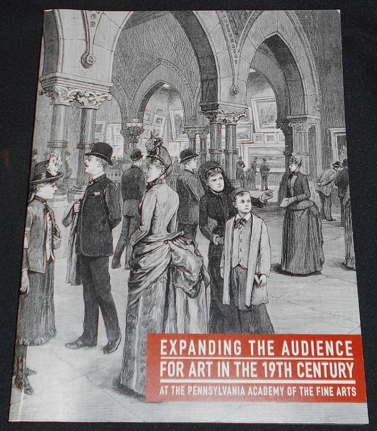 Expanding the Audience for Art in the 19th Century at the Pennsylvania Academy of the Fine Arts -- April 9 - July 31, 2016, Arthur Ross Gallery, Philadelphia