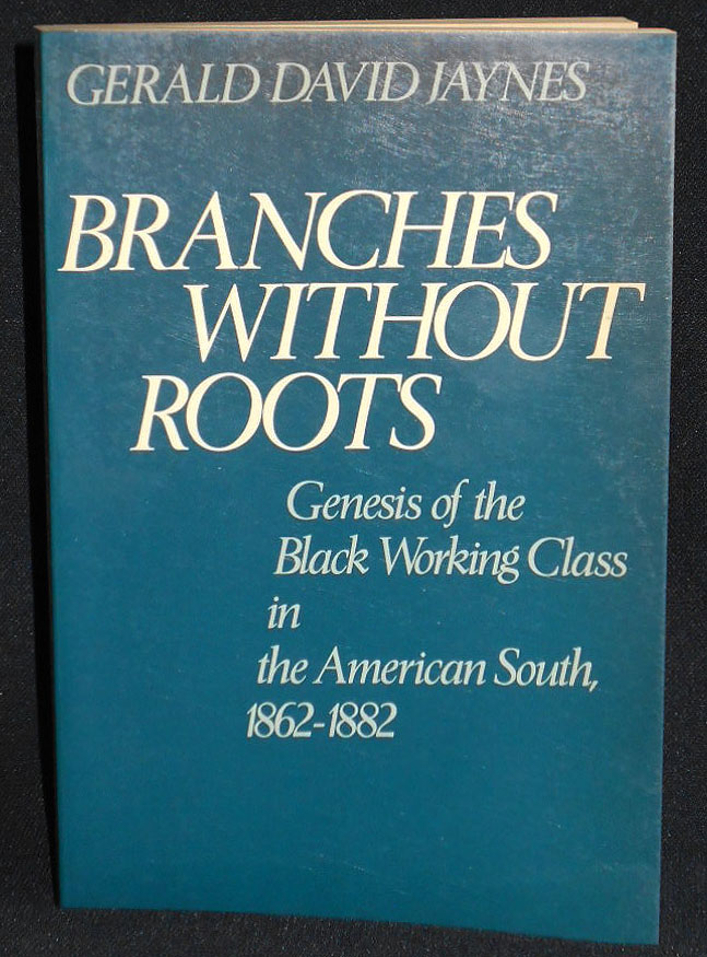Branches Without Roots: Genesis of the Black Working Class in the American South, 1862-1883. Gerald David Jaynes.