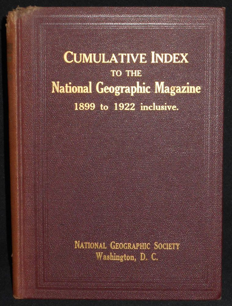 Cumulative Index to the National Geographic Magazine 1899-1922, inclusive