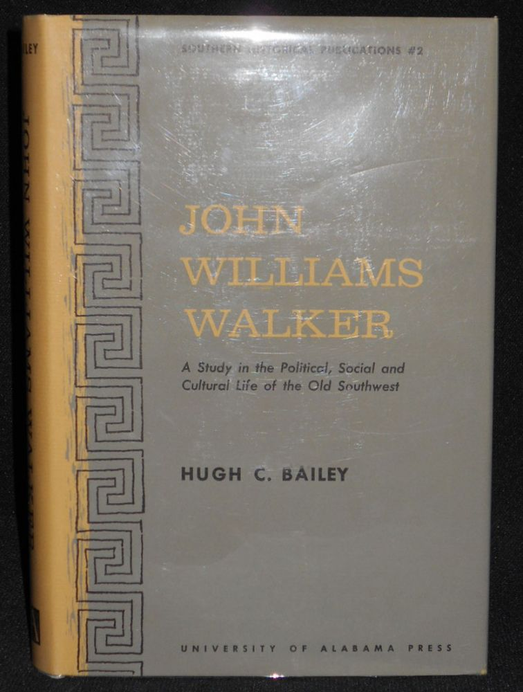 John Williams Walker: A Study in the Political, Social and Cultural Life of the Old Southwest. Hugh C. Bailey.