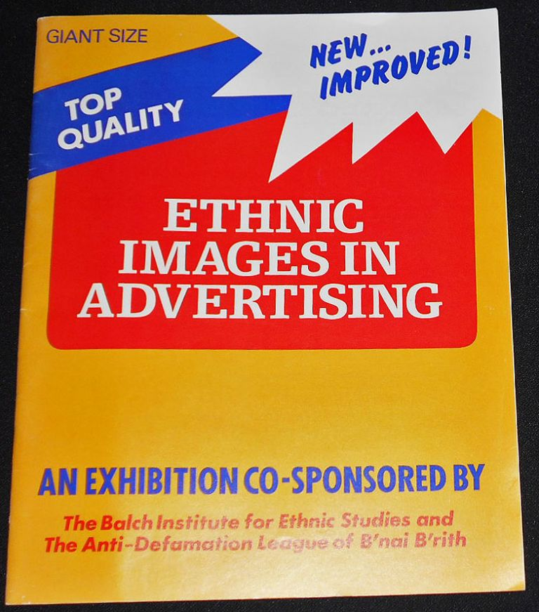 Ethnic Images in Advertising: An Exhibition Co-Sponsored by the Balch Institute for Ethnic Studies and the Anti-Defamation League of B'nai B'rith