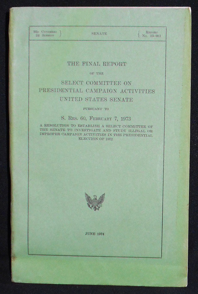 The Final Report of the Select Committee on Presidential Campaign Activities United States Senate pursuant to S. Res. 60, February 7, 1973 [Watergate]