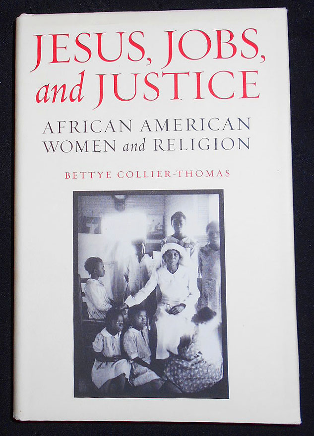 Jesus, Jobs, and Justice: African American Women and Religion. Bettye Collier-Thomas.