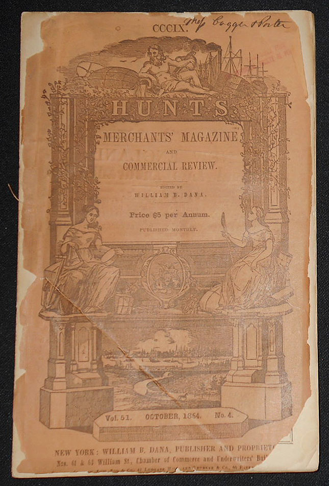 Hunt's Merchants' Magazine and Commercial Review edited by William B. Dana -- issue 309 -- Oct. 1864 -- vol. 51, no. 4