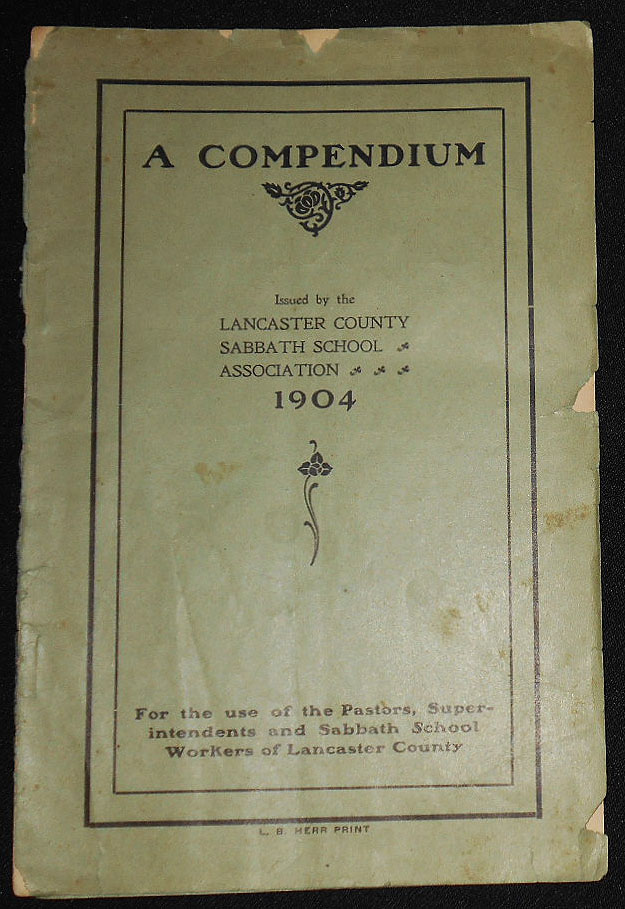 A Compendium Issued by the Lancaster County Sabbath School Association 1904: For the use of the Pastors, Superintendents and Sabbath School Workers of Lancaster County